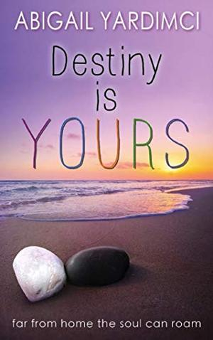 Destiny Is Yours: Book Two in the Life Is Yours Trilogy by Abigail Yardimci