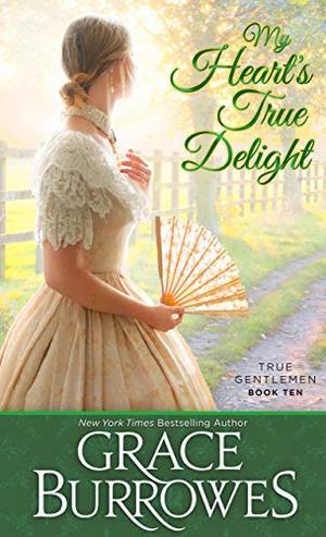 My Heart's True Delight: True Gentlemen book 10 by Grace Burrowes