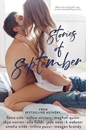 Stories of September by Fiona Cole, Willow Winters, Meghan Quinn, Skye Warren, Ella Fields, Jade West, K. Webster, Amelia Wilde, Trilina Pucci, Meagan Brandy