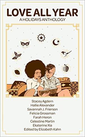Love All Year: A Holidays Anthology by Stacey Agdern, Hallie Alexander, Savannah J. Frierson, Felicia Grossman, Farah Heron, Celestine Martin, Ekaterine Xia, Elizabeth Kahn