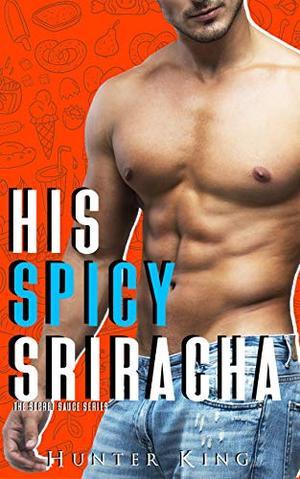 His Spicy Sriracha (The Secret Sauce Series) by Hunter King, Flirt Club