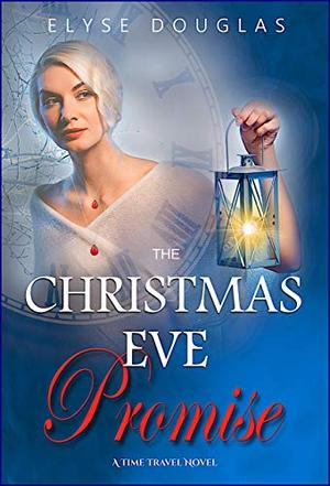 The Christmas Eve Promise - A Time Travel Romance:  The Christmas Eve Series by Elyse Douglas