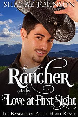 The Rancher takes his Love at First Sight: a Sweet Marriage of Convenience Western Romance by Shanae Johnson