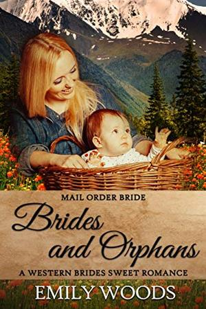 Mail Order Bride: Brides and Orphans by Emily Woods