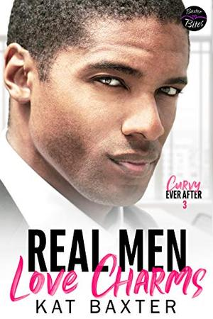 Real Men Love Charms by Kat Baxter