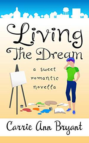 Living the Dream: A Sweet Romantic Novella by Carrie Ann Bryant