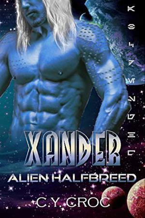 Xander Alien Halfbreed: A SciFi Romance by C. Y. Croc