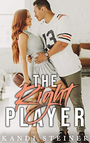 The Right Player: A Sports Romance by Kandi Steiner