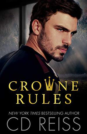 Crowne Rules: Forced Proximity Standalone by C.D. Reiss