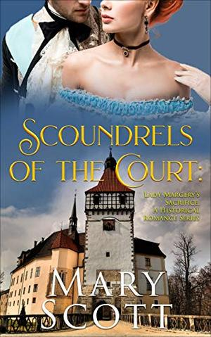 Scoundrels of the Court: Lady Margery's Sacrifice: A Historical Romance Series by Mary Scott