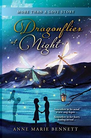 Dragonflies at Night: More Than a Love Story by Anne Marie Bennett