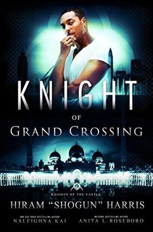 Knight of Grand Crossing by Hiram Shogun Harris, Naleighna Kai, Anita L. Roseboro