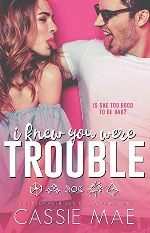I Knew You Were Trouble by Cassie Mae