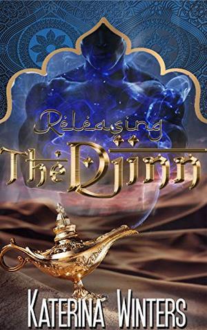 Releasing the Djinn: My Monster Boyfriend by Katerina Winters