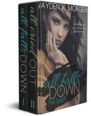 All Falls Down: The Duet: The Complete Dark Romantic Suspense Duet by Ayden K. Morgen