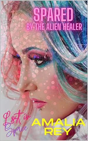 Spared by the Alien Healer by Amalia Rey