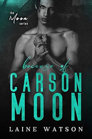 Because of Carson Moon by Laine Watson