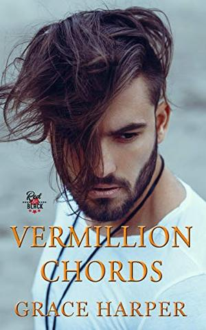 Vermillion Chords: Rock Star Romance by Grace Harper