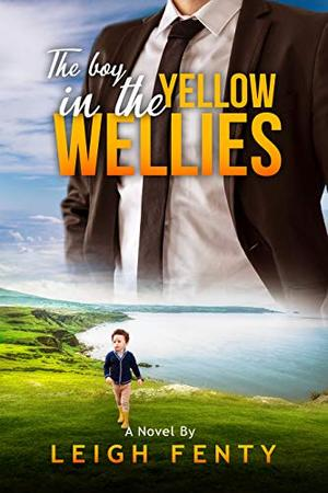 The Boy In The Yellow Wellies by Leigh Fenty