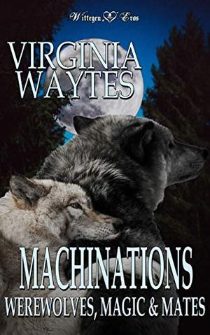 Machinations: Werewolves, Magic & Mates by Virginia Waytes