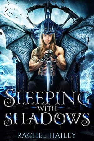 Sleeping With Shadows by Rachel Hailey