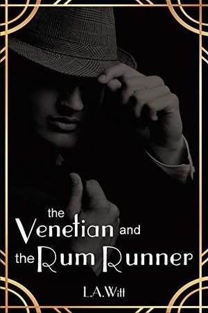 The Venetian and the Rum Runner: A 1920s Gay Historical Romantic Suspense by L.A. Witt