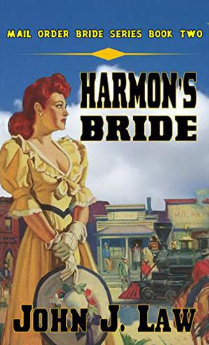 Harmon's Bride : A Thrilling Western Romance by John J. Law, Longhorn Publishing