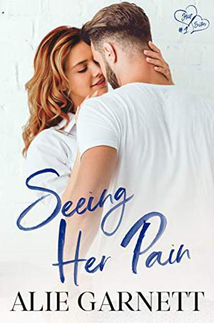 Seeing Her Pain: Hart Sisters: Book One (Small Town Romance) by Alie Garnett
