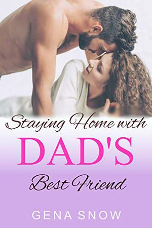 Staying Home with Dad's Best Friend: Older Man Younger Woman Romance by Gena Snow