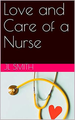 Love and Care of a Nurse by Jl Smith