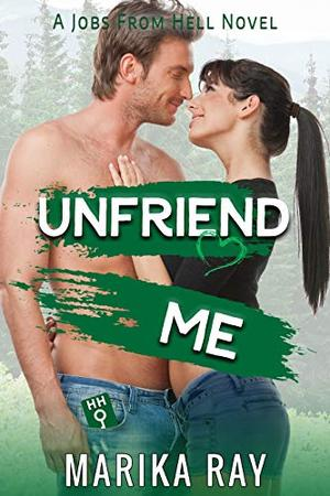 Unfriend Me: A Small Town Best Friends to Lovers Romantic Comedy by Marika Ray