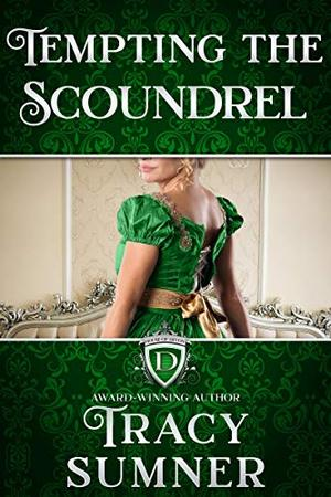 Tempting the Scoundrel: Steamy Regency Romance by Tracy Sumner