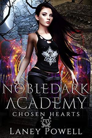 Nobledark Academy 3: Chosen Hearts by Laney Powell