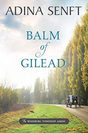 Balm of Gilead: Amish Romance by Adina Senft