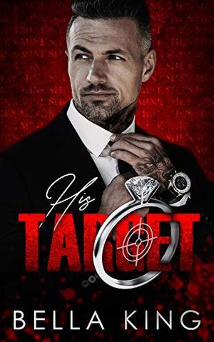 His Target: A Dark Mafia Romance by Bella King
