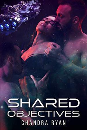 Shared Objectives : A Sci-Fi Romance by Chandra Ryan