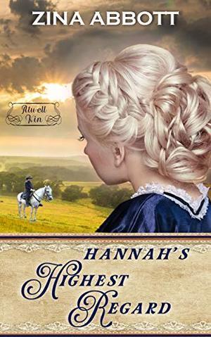 Hannah's Highest Regard by Zina Abbott