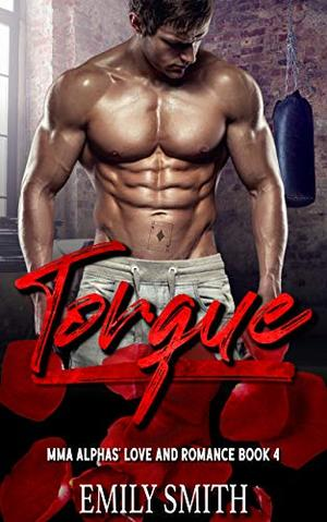 Torque: A MMA Alphas' Love Their Curvy Young Women Romance by Emily Smith