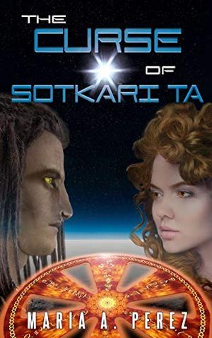 The Curse of Sotkari Ta: Book One by Maria A. Perez