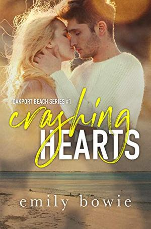 Crashing Hearts: An Oakport Beach Romance by Emily Bowie