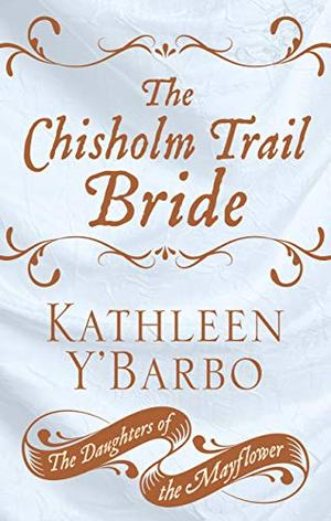 The Chisholm Trail Bride (The Daughters of the Mayflower (12)) by Kathleen Y'Barbo