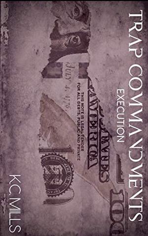 Trap Commandments: Execution by K.C. Mills