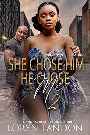 She Chose HIm, He Chose Me 2 by Loryn Landon