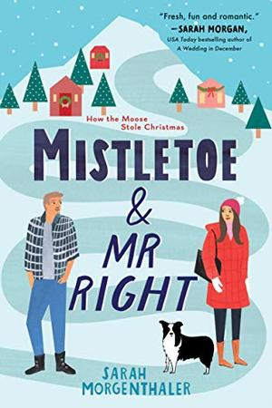 Mistletoe and Mr. Right (Moose Springs, Alaska (2)) by Sarah Morgenthaler