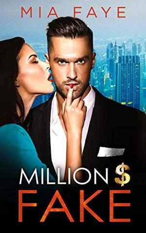 Million Dollar Fake: An Enemies to Lovers Romance by Mia Faye