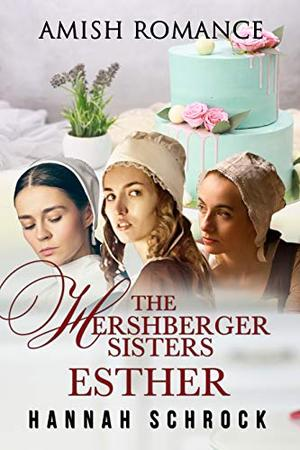 The Hershberger Sisters: Esther by Hannah Schrock