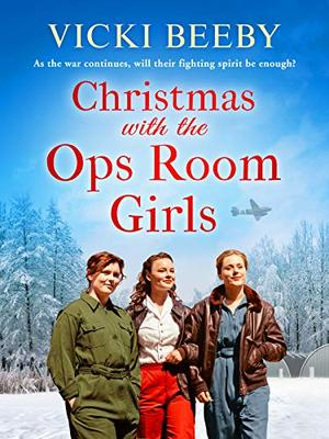 Christmas with the Ops Room Girls: A festive and feel-good WW2 saga (The Women's Auxiliary Air Force) by Vicki Beeby