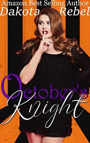 October's Knight: A sweet, clean, curvy girl romance by Dakota Rebel