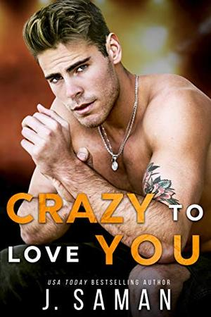 Crazy to Love You: A Forbidden, Rockstar Standalone Romance by J. Saman