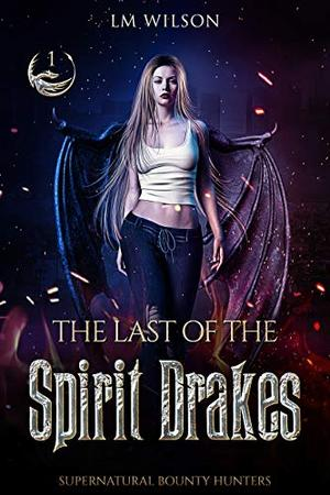 The Last of the Spirit Drakes by LM Wilson